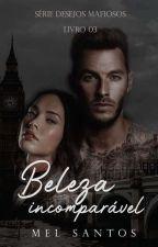 Beleza Imcoparavel - Série Desejos Mafisos - Livro 3  by MelSantos25