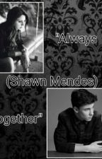 Always Together (Shawn Mendes) by MendesArmyDolanTwins