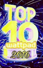 Wattpad: Top ten of 2016 by cheytaylor1