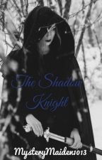 The Shadow Knight by MysteryMaiden1013