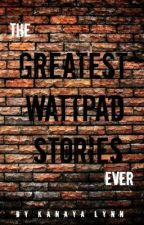 The Greatest Wattpad Stories Ever by SecondhandScribbler