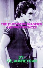 The Outsiders Imagines and Preferences  by itz_audreyduh
