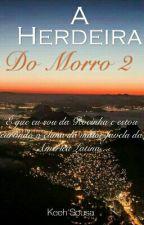 A Herdeira do Morro 2 {Concluído}  by KeehSousa