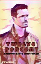 Twelve Percent: Fandom Edits by Fever09