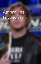 Ambrollins - Love is a war by AmbroseRage