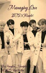 Managing Love~ BTS x Reader by Fangless_Vampire