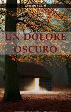 UN DOLORE OSCURO #Wattys2016 (prosecuzione) by GiuseppeCalzi