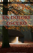 UN DOLORE OSCURO (prosecuzione) by GiuseppeCalzi