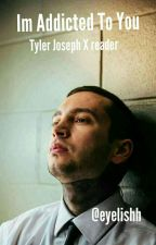 Im Addicted To You (tyler joseph x reader smut sudden) by antisocialtrashcan_