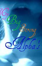 My Big Strong Alpha's by XxxGhostwriterxxX