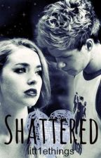 Shattered by litt1ethings