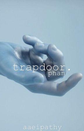 trapdoor.   phan by aaeipathy