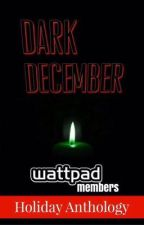 Dark December [A Holiday Filled Horror Anthology] by tenebris_somnia