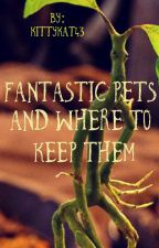Fantastic Pets and Where to Keep Them by Kittykat43