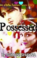 Possesed (A Werewolf love story) by SuhaniShayna