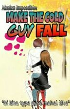 Mission Imposible: Make The Cold Guy Fall (On-going) by BitchImyourQueen