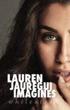 Lauren/You Imagines by WhileATeen
