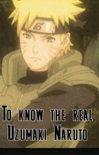 To Know the Real Uzumaki Naruto  by KidRockFangirl99