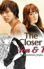 The Closer You And I [COMPLETED] by Bluedream_Pages