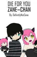 Zane~chan Die for you by DefinitlyNotZane