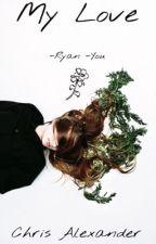 My Love (8-BitRyanXReader) by SubZearo