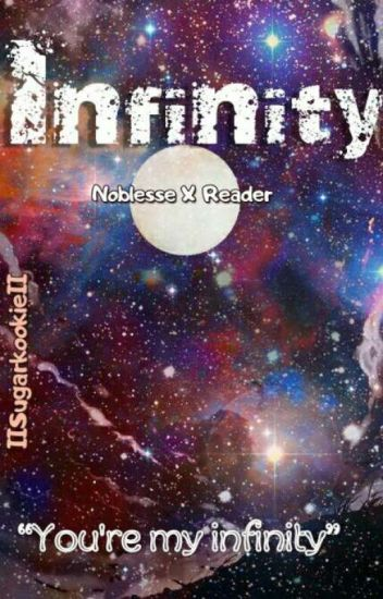 Infinity (Noblesse X Reader)