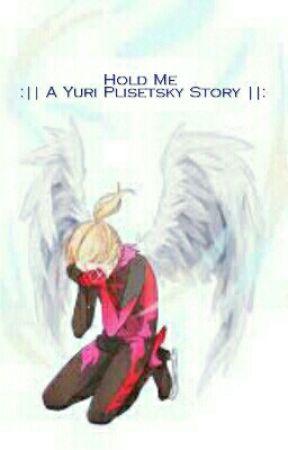 || Hold Me ||: A Yuri Plisetsky Story || by booksandanimerule