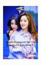 [Fanfic][Eunyeon ] Học trò cưng của cô giáo park  by hahmpark