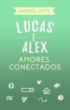 LUCAS E ALEX - Amores Conectados by GabrielSpits