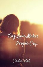 'Coz Love Makes People Cry.. by Yashvi06
