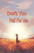 Don't You Dare Fall For Me #Wattys2017 by iseulchim