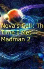 The Time I Met a Madman 2 : Nova's Awakening- On Hiatus by iznek123