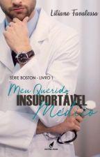 Meu Querido Insuportável Médico - Série Boston (Livro 01) by LilianeFavalessa