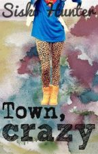 Town, Crazy by Benevolent123