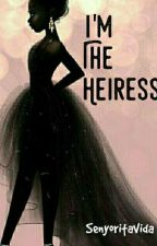 I'm The Heiress [On-Going] by RainbowBeing