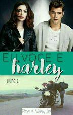 Eu, Você e Harley (Livro 2) by Rose_Everly