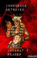 Innocence Betrayed -Junkrat x Reader- TEMPORARY HIATUS  by Apocalyptic_Percie