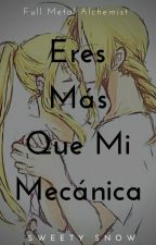 Eres Más Que Mi Mecánica ~ Edward y Winry by SweetySnow