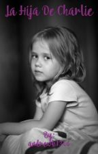La hija de Charlie [PAUSADA] by andrewb1306