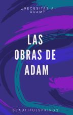 LAS OBRAS DE ADAM © by BeautifulSpring2