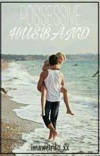 Possessive Husband by imaweirdo_xx