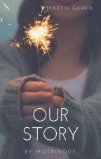 Our story -Martin Garrix- by Motrino05