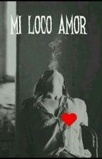 Mi Loco Amor  by camicar1130jb