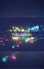 Tribulation by rainbow_unicornxox