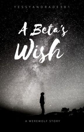 A Beta's Wish by YessyAndrade381