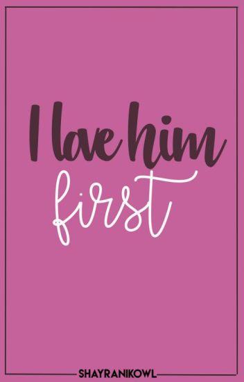 I love him first