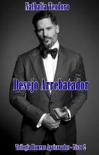 Desejo Arrebatador - Trilogia Homens Apaixonados (Livro 2) by nathinhat