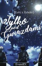 [ Levi x Reader ] Tylko Pod Gwiazdami by EverellX