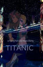 Natsu and Lucy |titanic|E Continuo|•#wattys2017 by carmy_nalu