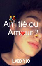 Amitié ou Amour ? by lvbxyjo